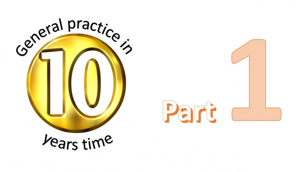 General Practice in 10 years time Part 1